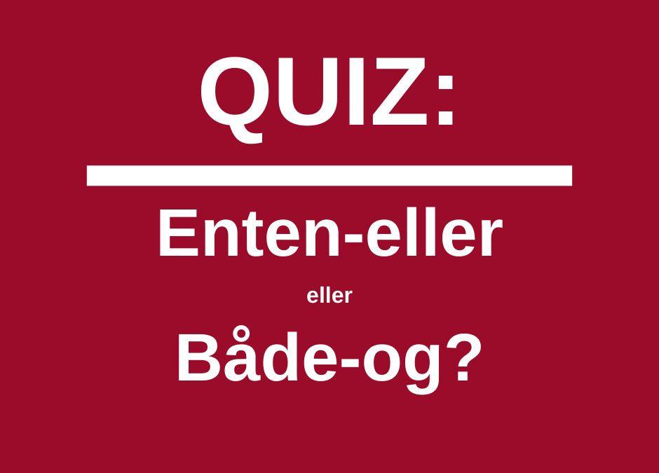 Quiz: Enten-eller eller både-og?